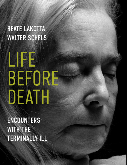 Life Before Death. Encounters With The Terminally Ill